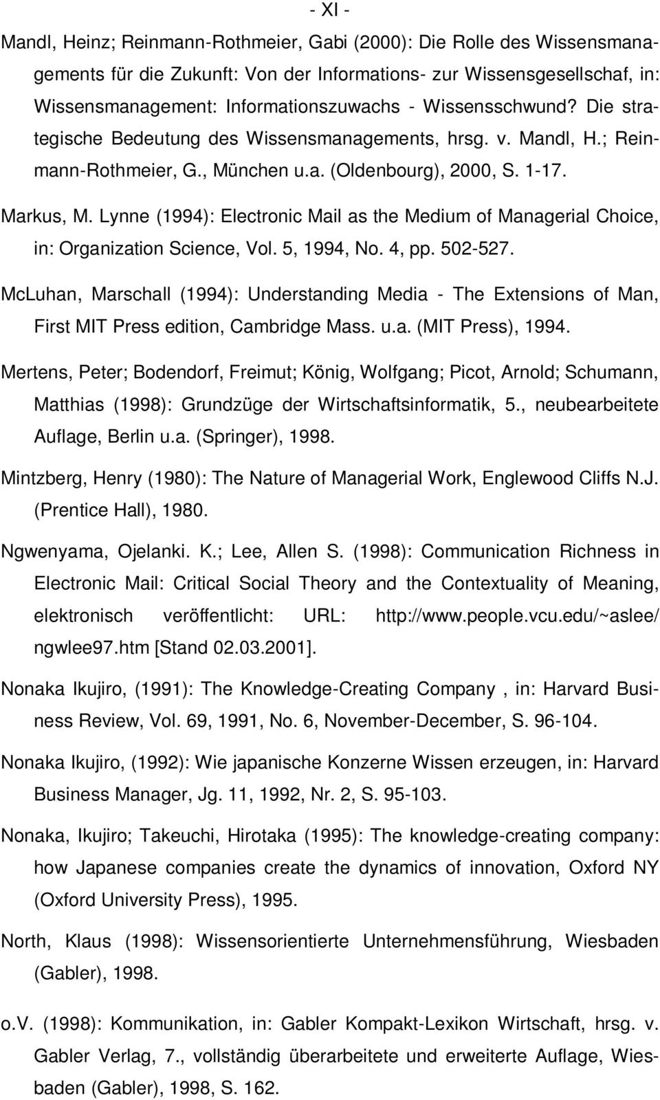 Lynne (1994): Electronic Mail as the Medium of Managerial Choice, in: Organization Science, Vol. 5, 1994, No. 4, pp. 502-527.