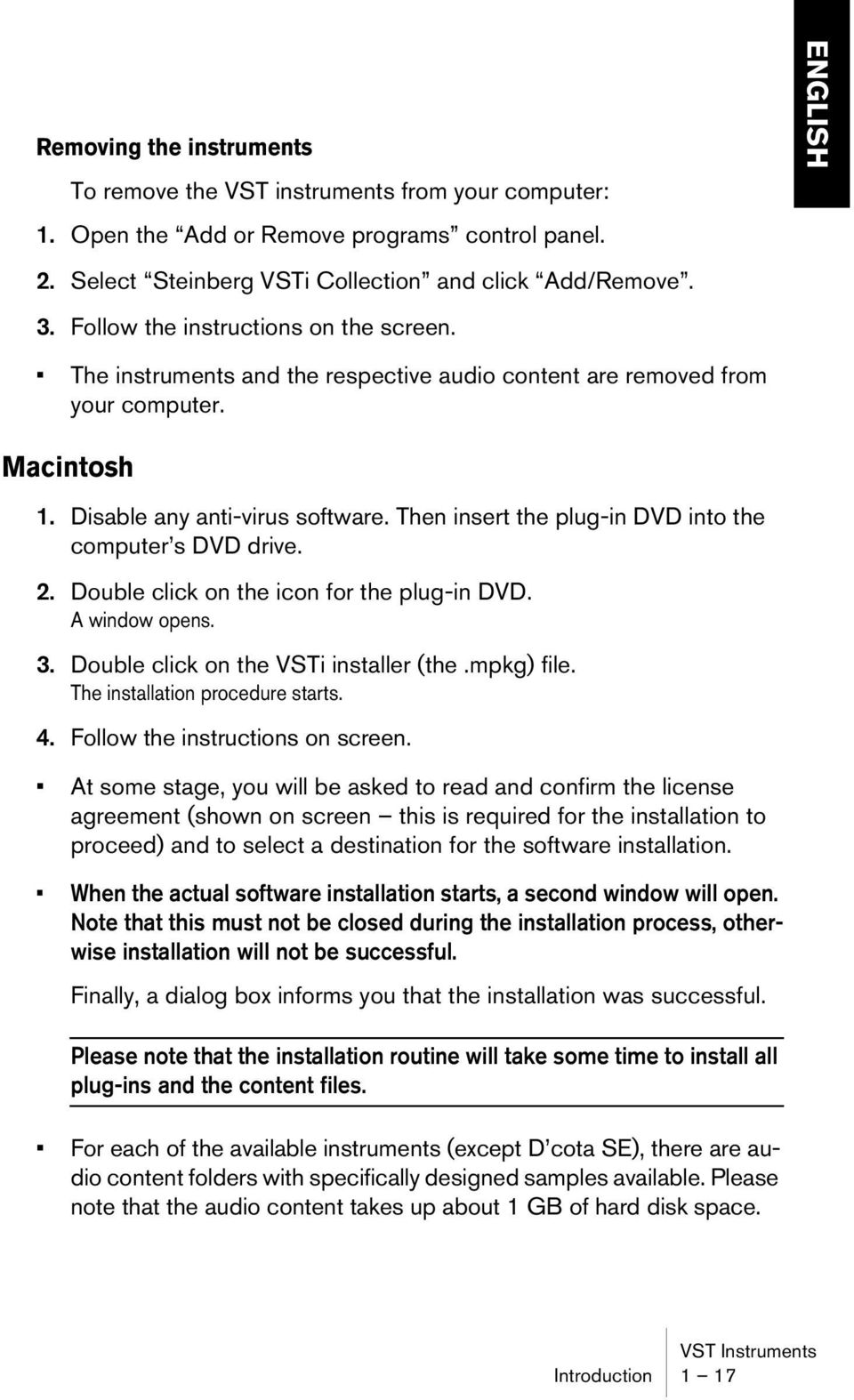 Then insert the plug-in DVD into the computer s DVD drive. 2. Double click on the icon for the plug-in DVD. A window opens. 3. Double click on the VSTi installer (the.mpkg) file.