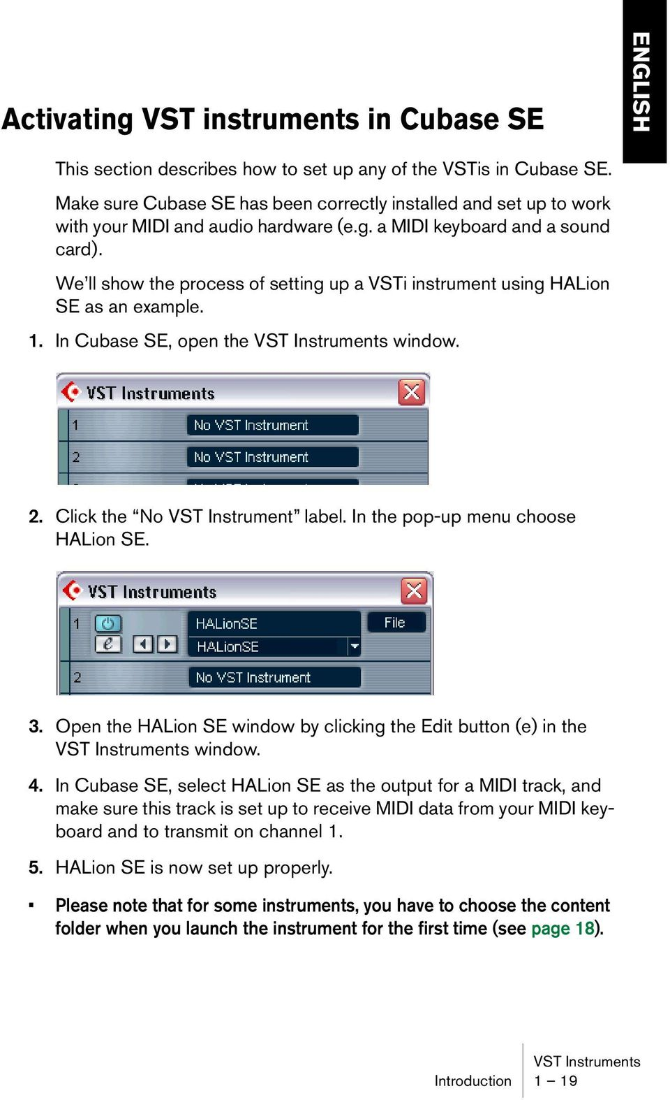 We ll show the process of setting up a VSTi instrument using HALion SE as an example. 1. In Cubase SE, open the VST Instruments window. 2. Click the No VST Instrument label.