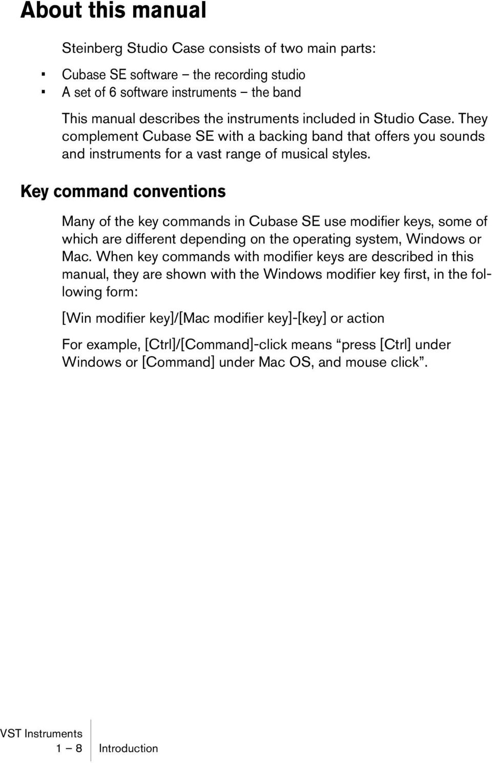 Key command conventions Many of the key commands in Cubase SE use modifier keys, some of which are different depending on the operating system, Windows or Mac.
