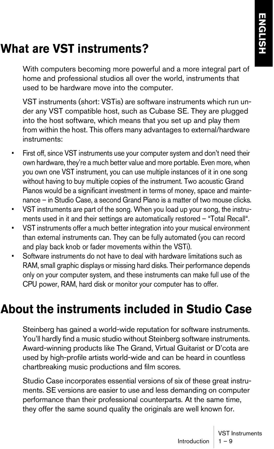VST instruments (short: VSTis) are software instruments which run under any VST compatible host, such as Cubase SE.