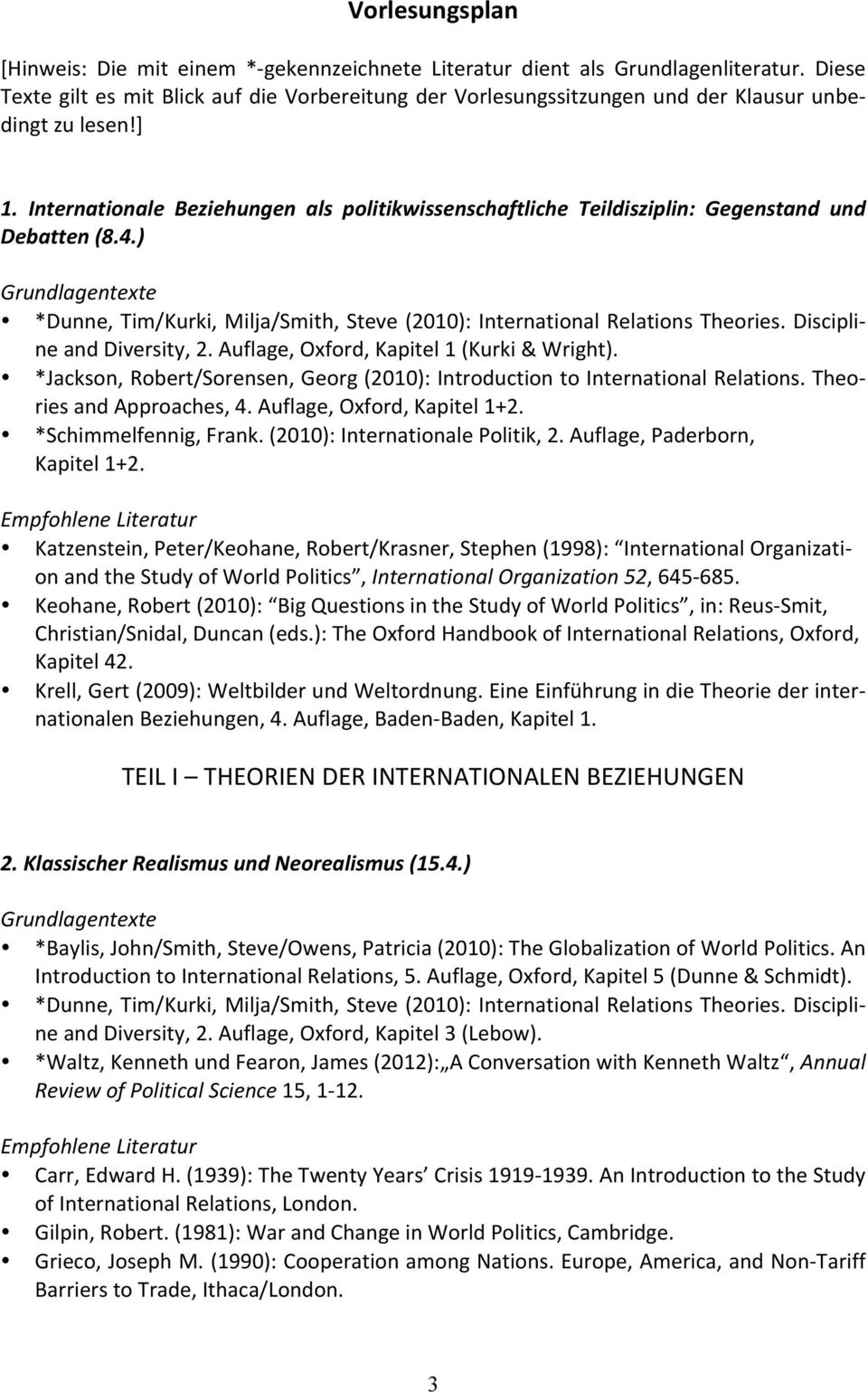 Internationale Beziehungen als politikwissenschaftliche Teildisziplin: Gegenstand und Debatten (8.4.) *Dunne, Tim/Kurki, Milja/Smith, Steve (2010): International Relations Theories.