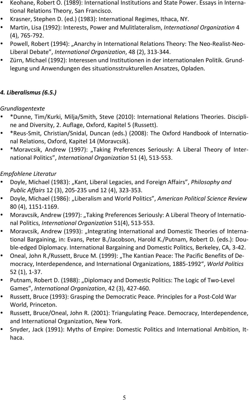 Powell, Robert (1994): Anarchy in International Relations Theory: The Neo- Realist- Neo- Liberal Debate, International Organization, 48 (2), 313-344.