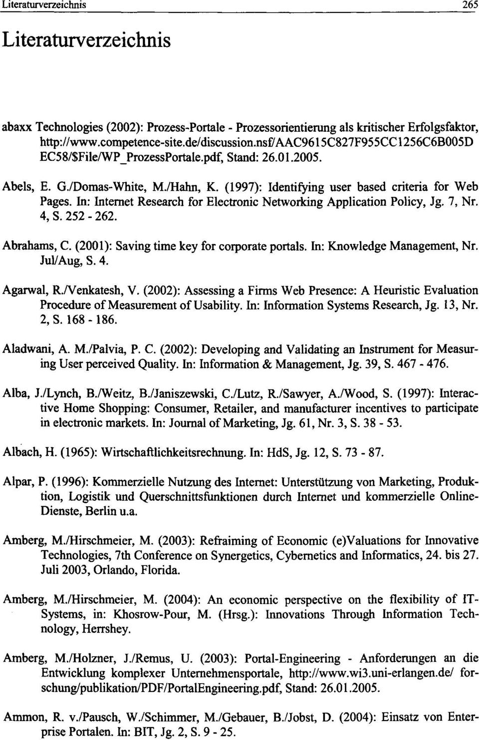 In: Internet Research for Electronic Networking Application Policy, Jg. J, Nr. 4, S. 252-262. Abrahams, C. (2001): Saving time key for corporate portals. In: Knowledge Management, Nr. Jul/Aug, S. 4. Agarwal, R.