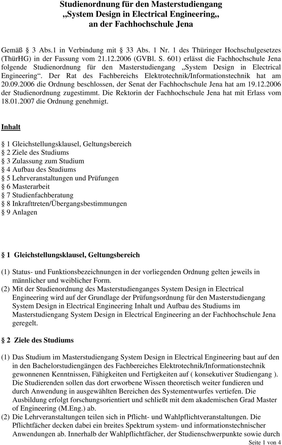 601) erlässt die Fachhochschule Jena folgende Studienordnung für den Masterstudiengang System Design in Electrical Engineering. Der Rat des Fachbereichs Elektrotechnik/Informationstechnik hat am 20.