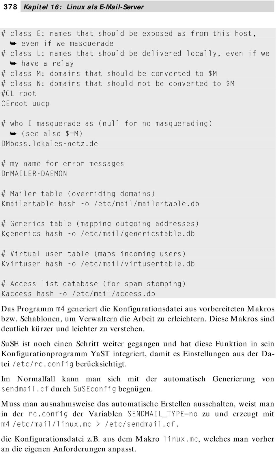 de my name for error messages DnMAILER-DAEMON Mailer table (overriding domains) Kmailertable hash -o /etc/mail/mailertable.