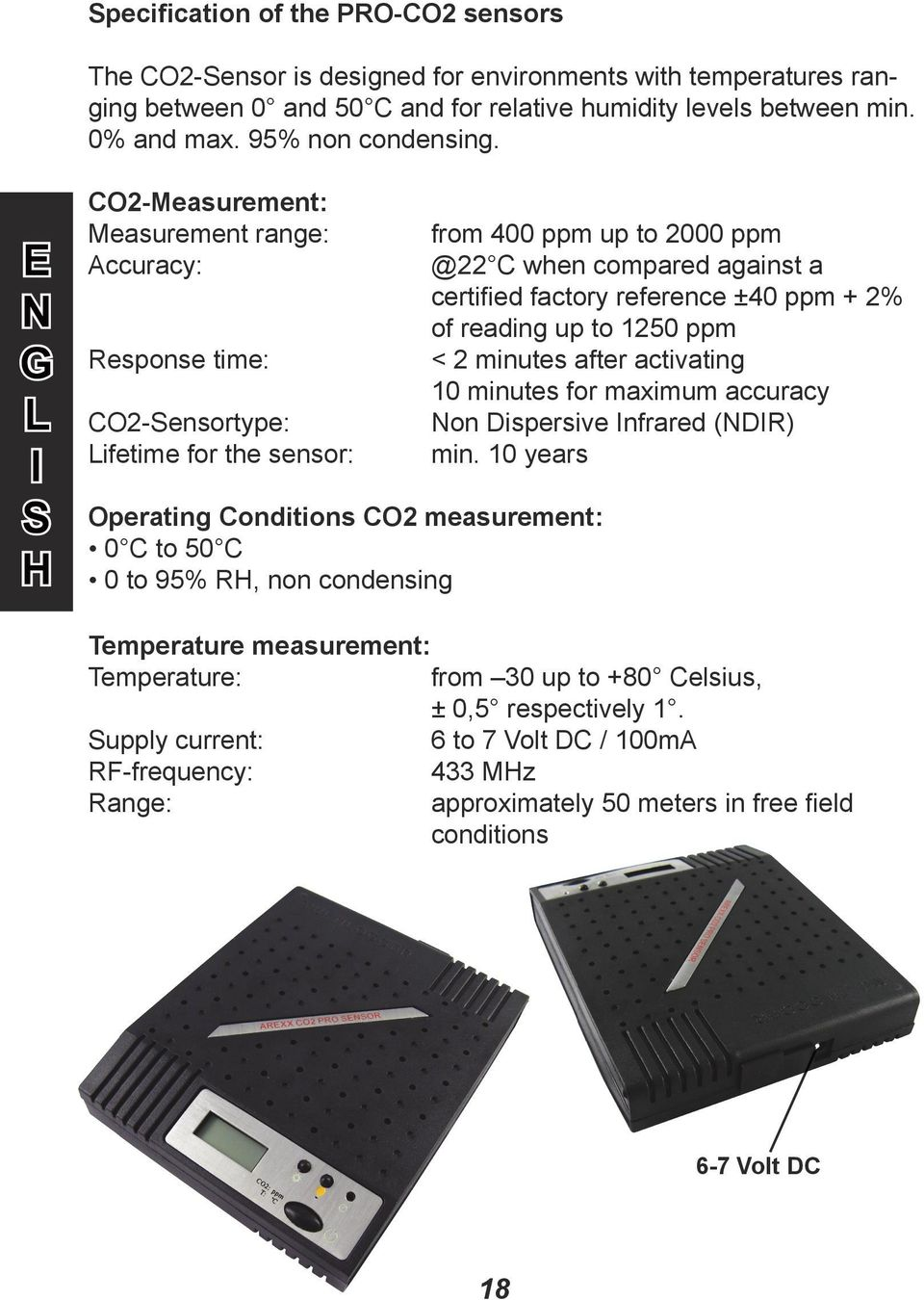 G L I H CO2-Measurement: Measurement range: ccuracy: Response time: CO2-ensortype: Lifetime for the sensor: Operating Conditions CO2 measurement: 0 C to 50 C 0 to 95% RH, non condensing from 400 ppm