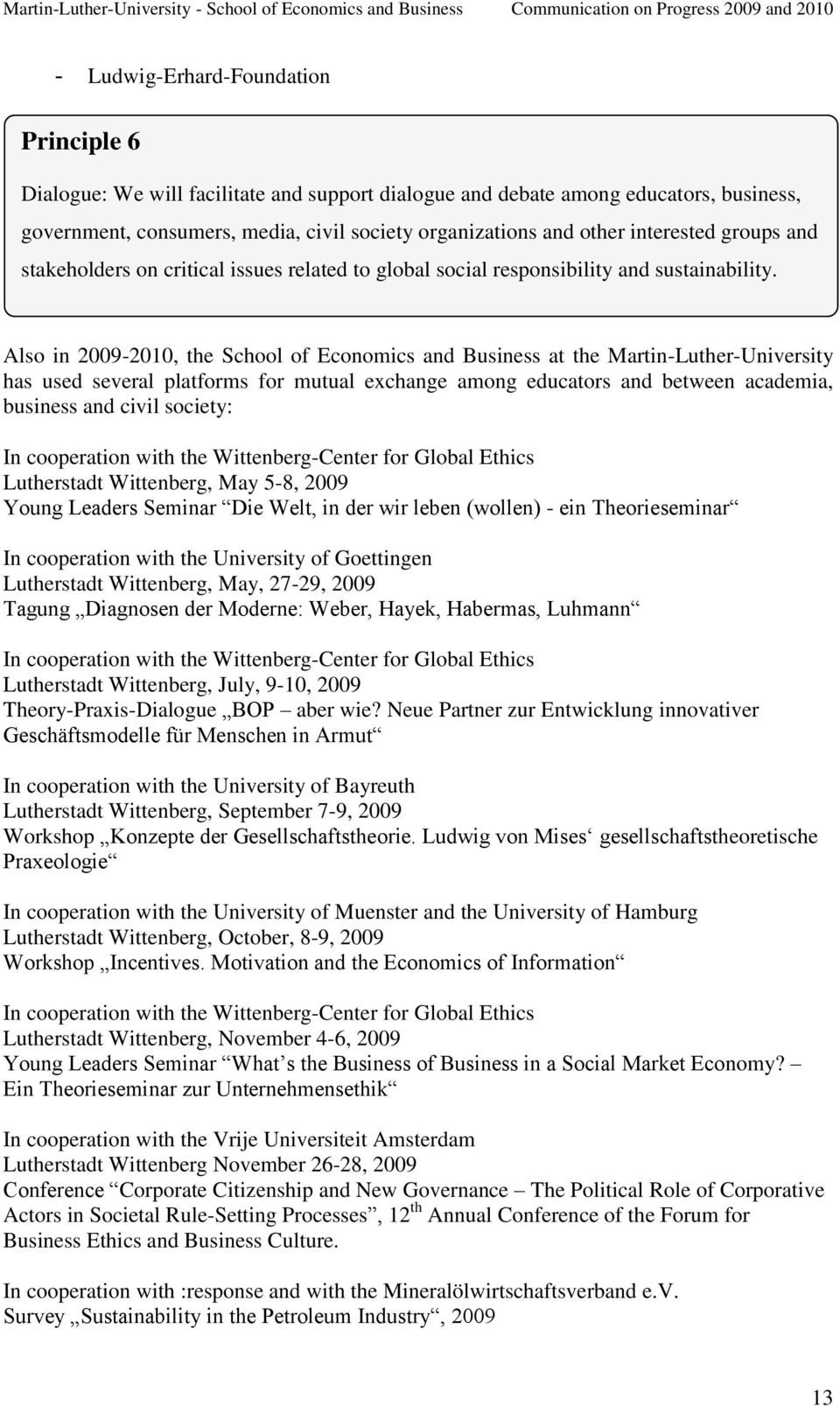 Also in 2009-2010, the School of Economics and Business at the Martin-Luther-University has used several platforms for mutual exchange among educators and between academia, business and civil