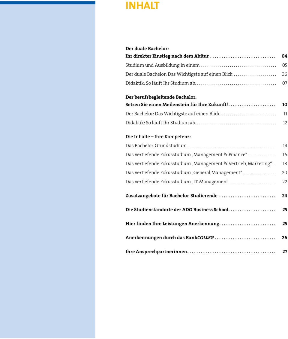 .. 12 Die Inhalte Ihre Kompetenz: Das Bachelor-Grundstudium... 14 Das vertiefende Fokusstudium Management & Finance... 16 Das vertiefende Fokusstudium Management & Vertrieb, Marketing.