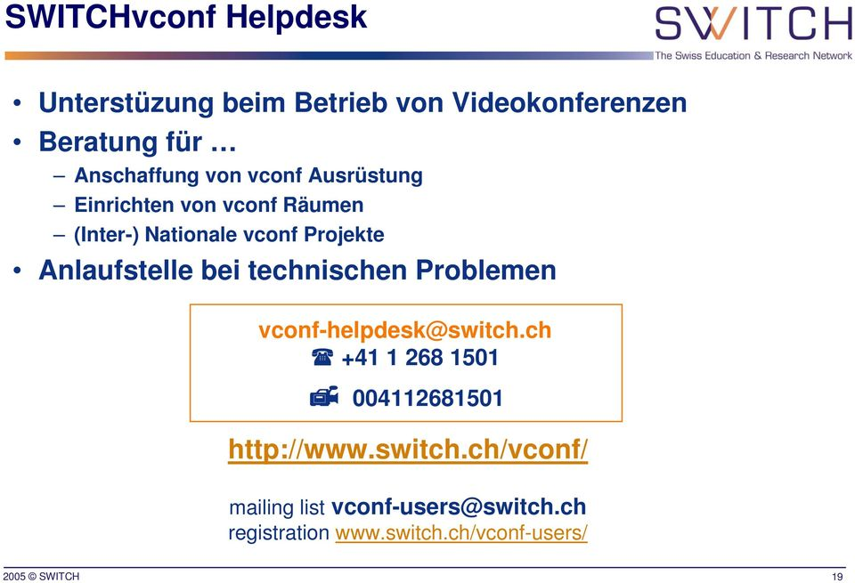 technischen Problemen vconf-helpdesk@switch.ch +41 1 268 1501 004112681501 http://www.switch.ch/vconf/ mailing list vconf-users@switch.