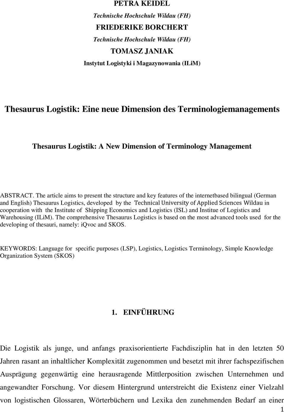 The article aims to present the structure and key features of the internetbased bilingual (German and English) Thesaurus Logistics, developed by the Technical University of Applied Sciences Wildau in