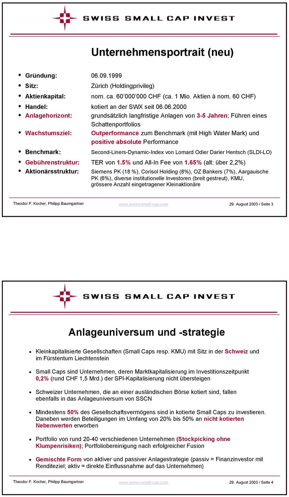 06.2000 Anlagehorizont: grundsätzlich langfristige Anlagen von 3-5 Jahren; Führen eines Schattenportfolios Wachstumsziel: Outperformance zum Benchmark (mit High Water Mark) und positive absolute