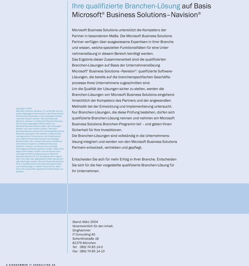 Microsoft Business Solutions Navision und Microsoft Business Solutions Partner sind eingetragene Warenzeichen von Microsoft Business Solutions ApS in den Vereinigten Staaten und/ oder anderen Ländern.