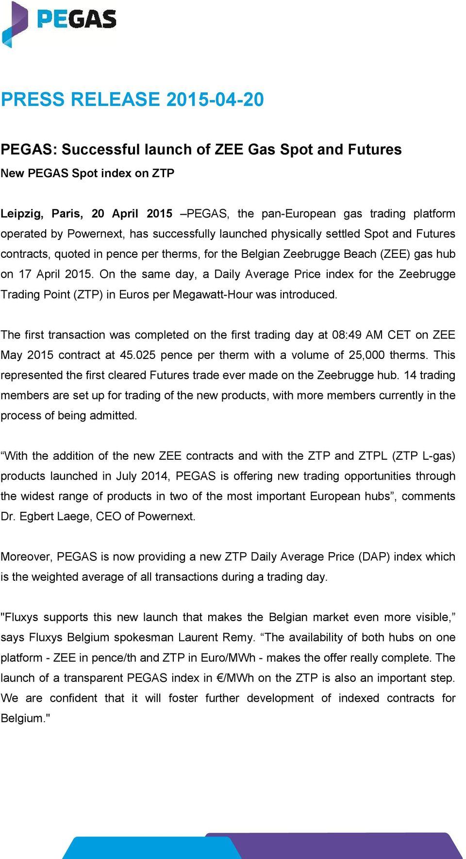 On the same day, a Daily Average Price index for the Zeebrugge Trading Point (ZTP) in Euros per Megawatt-Hour was introduced.