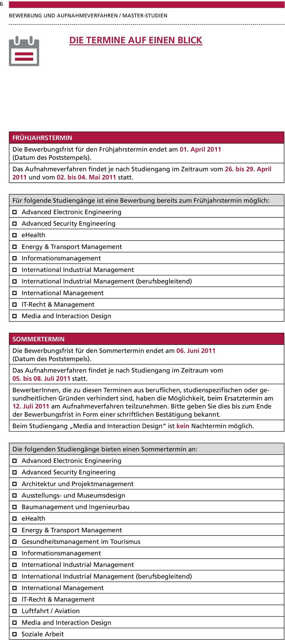 Für folgende Studiengänge ist eine Bewerbung bereits zum Frühjahrstermin möglich: Advanced Electronic Engineering Advanced Security Engineering ehealth Energy & Transport Management