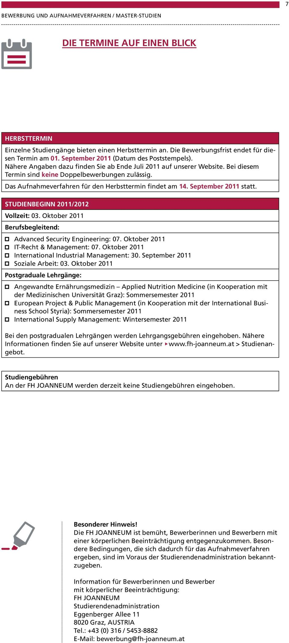 September 2011 statt. STUDIENBEGINN 2011/2012 Vollzeit: 03. Oktober 2011 Berufsbegleitend: Advanced Security Engineering: 07. Oktober 2011 IT-Recht & Management: 07.