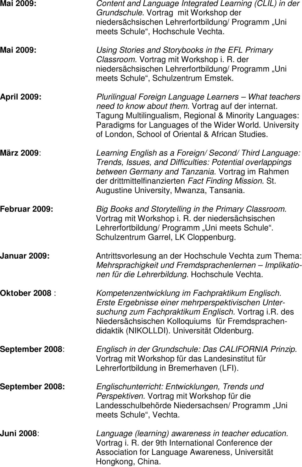 der niedersächsischen Lehrerfortbildung/ Programm Uni meets Schule, Schulzentrum Emstek. Plurilingual Foreign Language Learners What teachers need to know about them. Vortrag auf der internat.