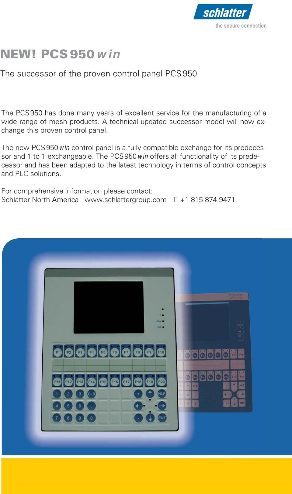 The new PCS 950 win control panel is a fully compatible exchange for its predecessor and 1 to 1 exchangeable.