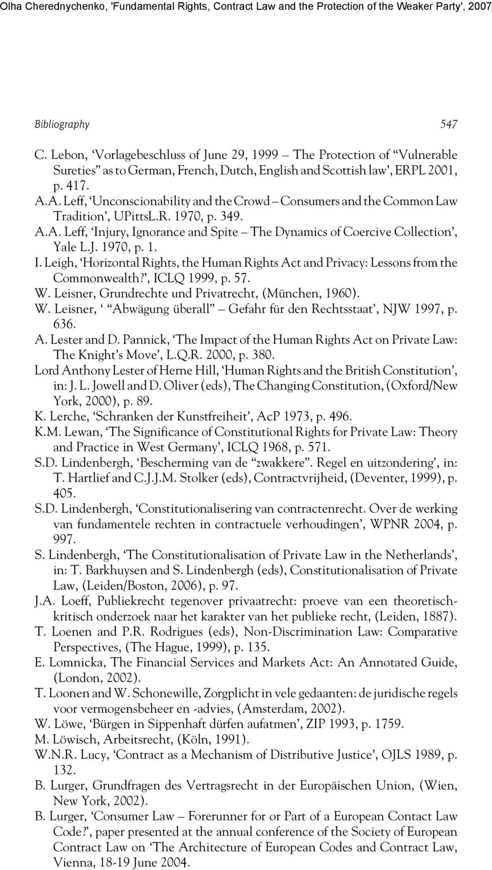 jury, Ignorance and Spite The Dynamics of Coercive Collection, Yale L.J. 1970, p. 1. I. Leigh, Horizontal Rights, the Human Rights Act and Privacy: Lessons from the Commonwealth?, ICLQ 1999, p. 57. W.