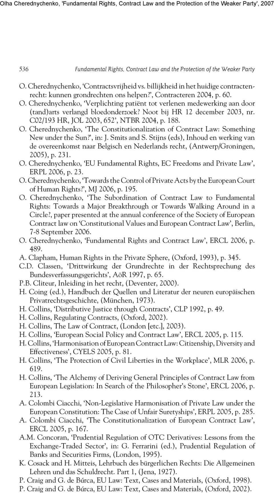 C02/193 HR, JOL 2003, 652, NTBR 2004, p. 188. O. Cherednychenko, The Constitutionalization of Contract Law: Something New under the Sun?, in: J. Smits and S.