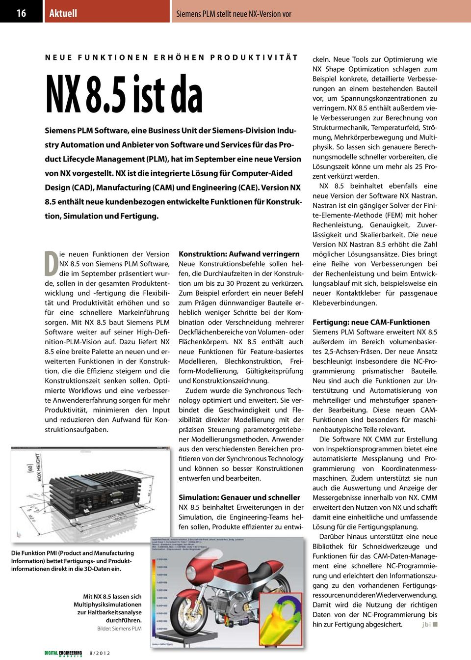 neue Version von NX vorgestellt. NX ist die integrierte Lösung für Computer-Aided Design (CAD), Manufacturing (CAM) und Engineering (CAE). Version NX 8.