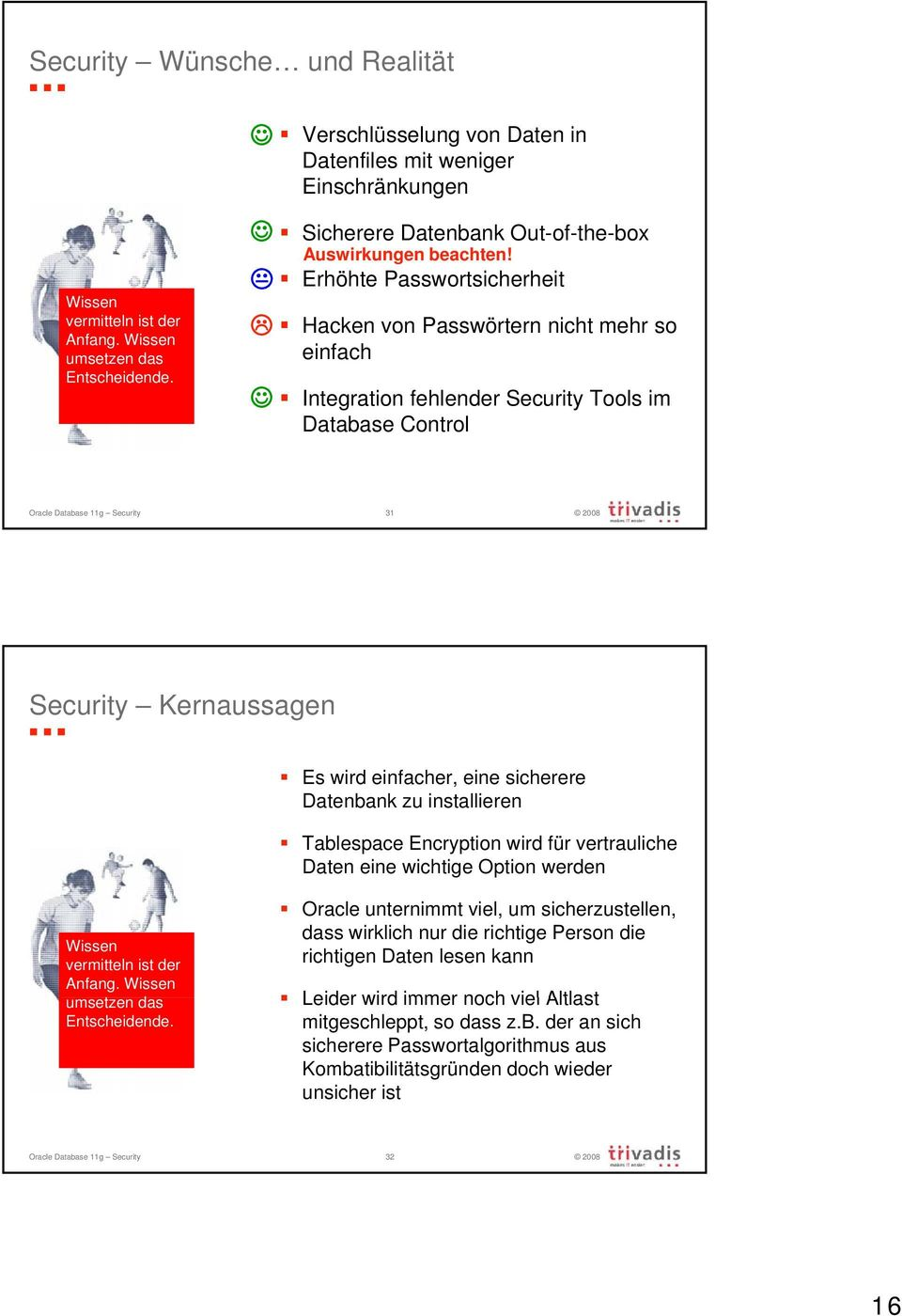 Erhöhte Passwortsicherheit Hacken von Passwörtern nicht mehr so einfach Integration fehlender Security Tools im Database Control Oracle Database 11g Security 31 Security Kernaussagen Es wird