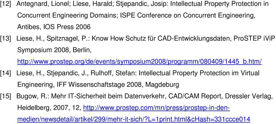 htm/ [14] Liese, H., Stjepandic, J., Rulhoff, Stefan: Intellectual Property Protection im Virtual Engineering, IFF Wissenschaftstage 2008, Magdeburg [15] Bugow, R.