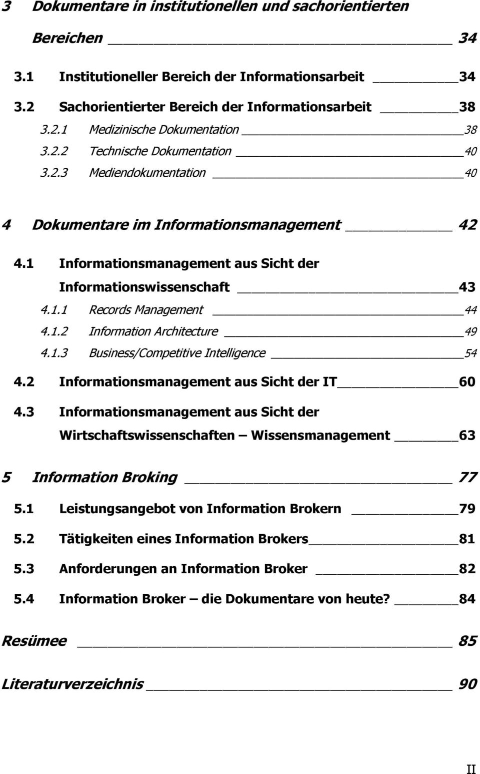 1.2 Information Architecture 49 4.1.3 Business/Competitive Intelligence 54 4.2 Informationsmanagement aus Sicht der IT 60 4.