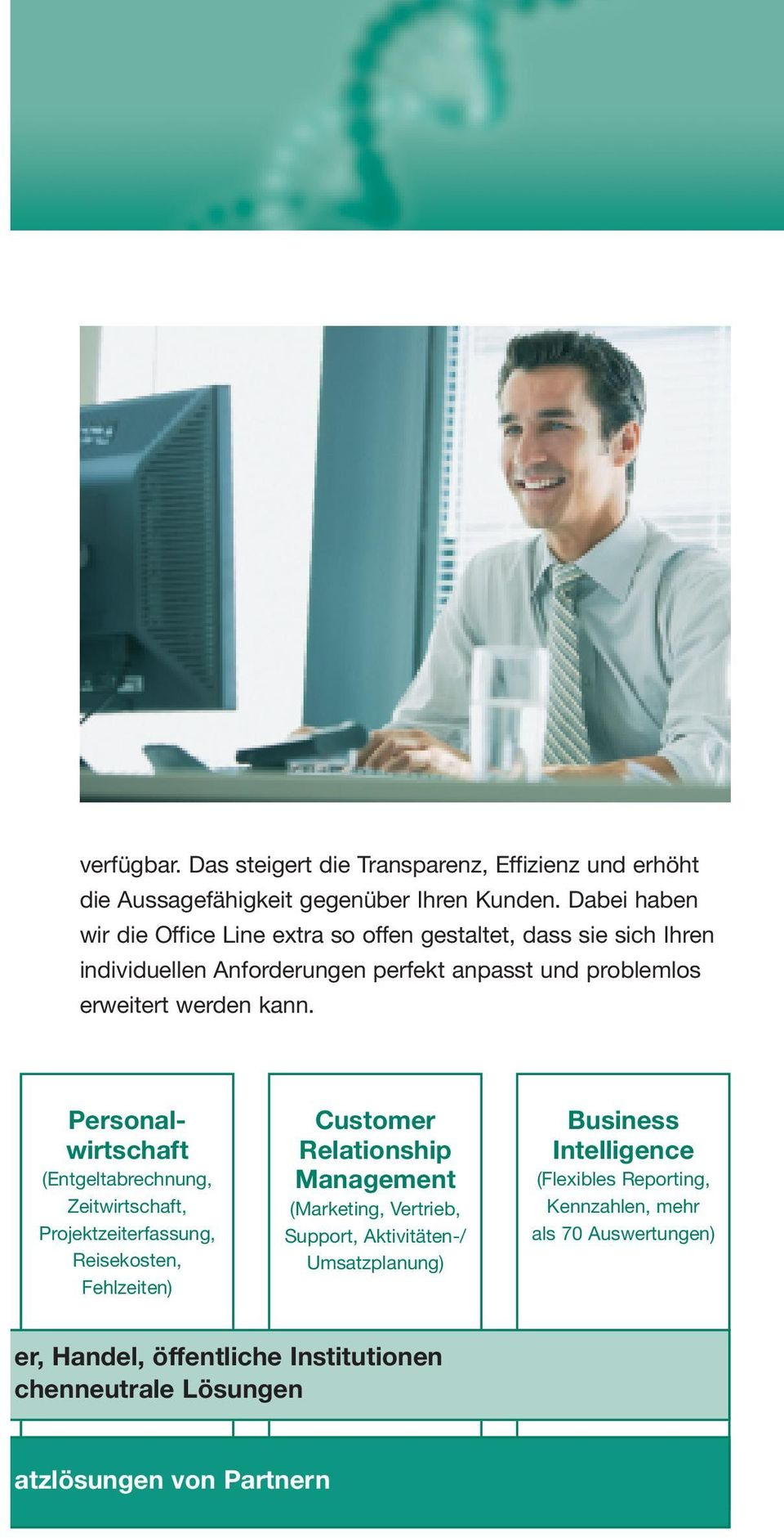 kann. Personalwirtschaft (Entgeltabrechnung, Zeitwirtschaft, Projektzeiterfassung, Reisekosten, Fehlzeiten) Customer Relationship Management (Marketing,