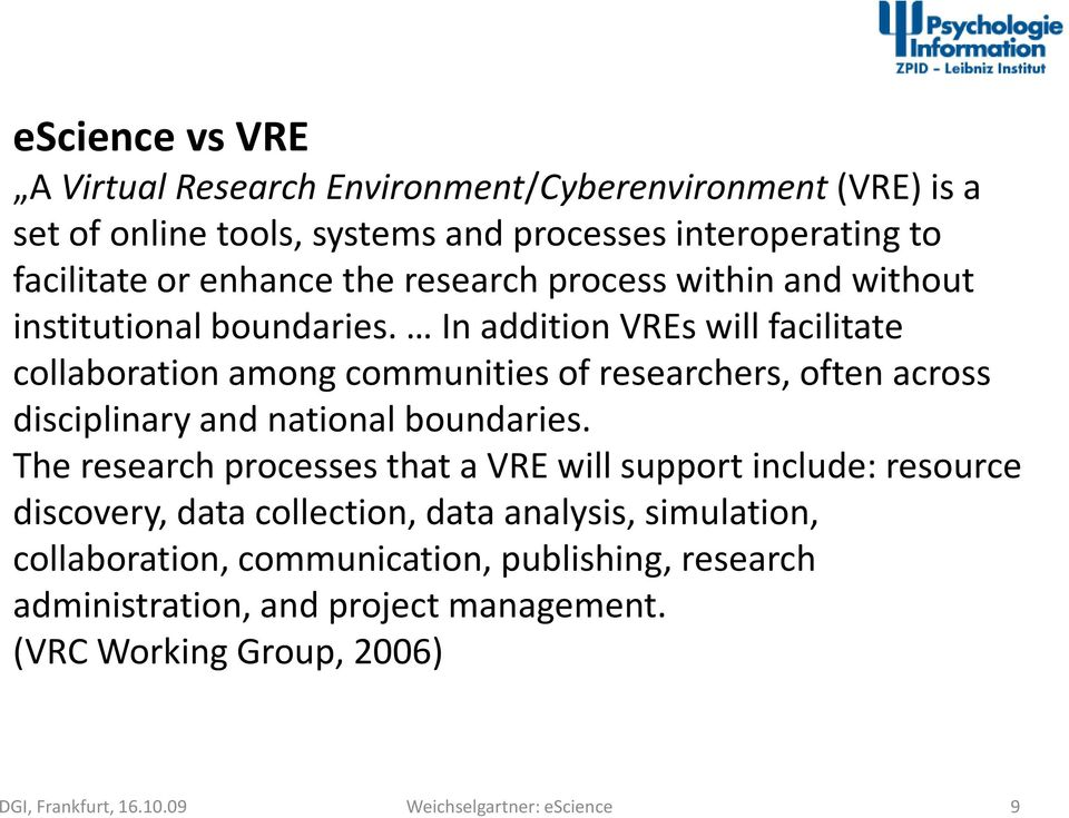 In addition VREs will facilitate collaboration among communities of researchers, often across disciplinary and national boundaries.
