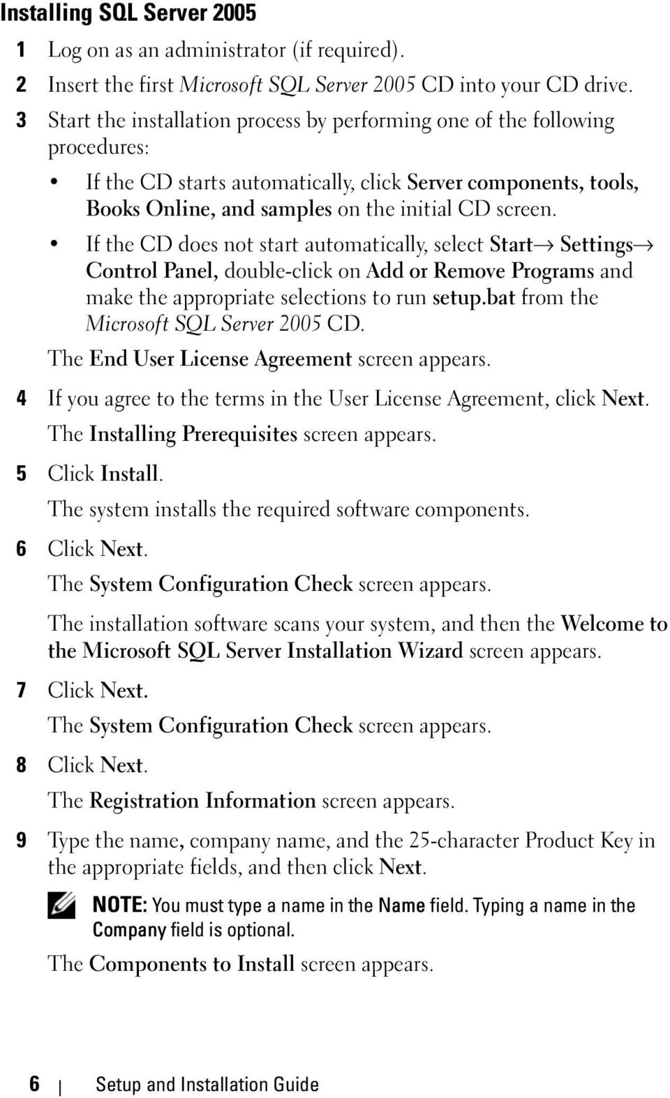 If the CD does not start automatically, select Start Settings Control Panel, double-click on Add or Remove Programs and make the appropriate selections to run setup.