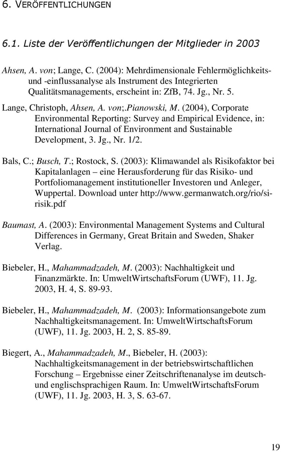(2004), Corporate Environmental Reporting: Survey and Empirical Evidence, in: International Journal of Environment and Sustainable Development, 3. Jg., Nr. 1/2. Bals, C.; Busch, T.; Rostock, S.