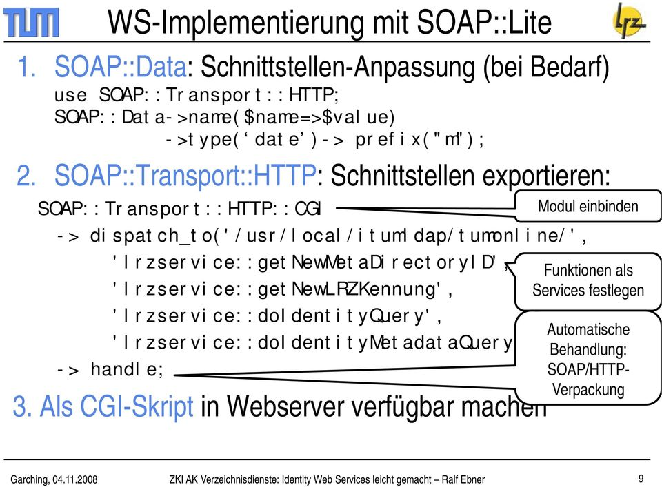 SOAP::Transport::HTTP: Schnittstellen exportieren: SOAP::Transport::HTTP::CGI Modul einbinden -> dispatch_to('/usr/local/itumldap/tumonline/',