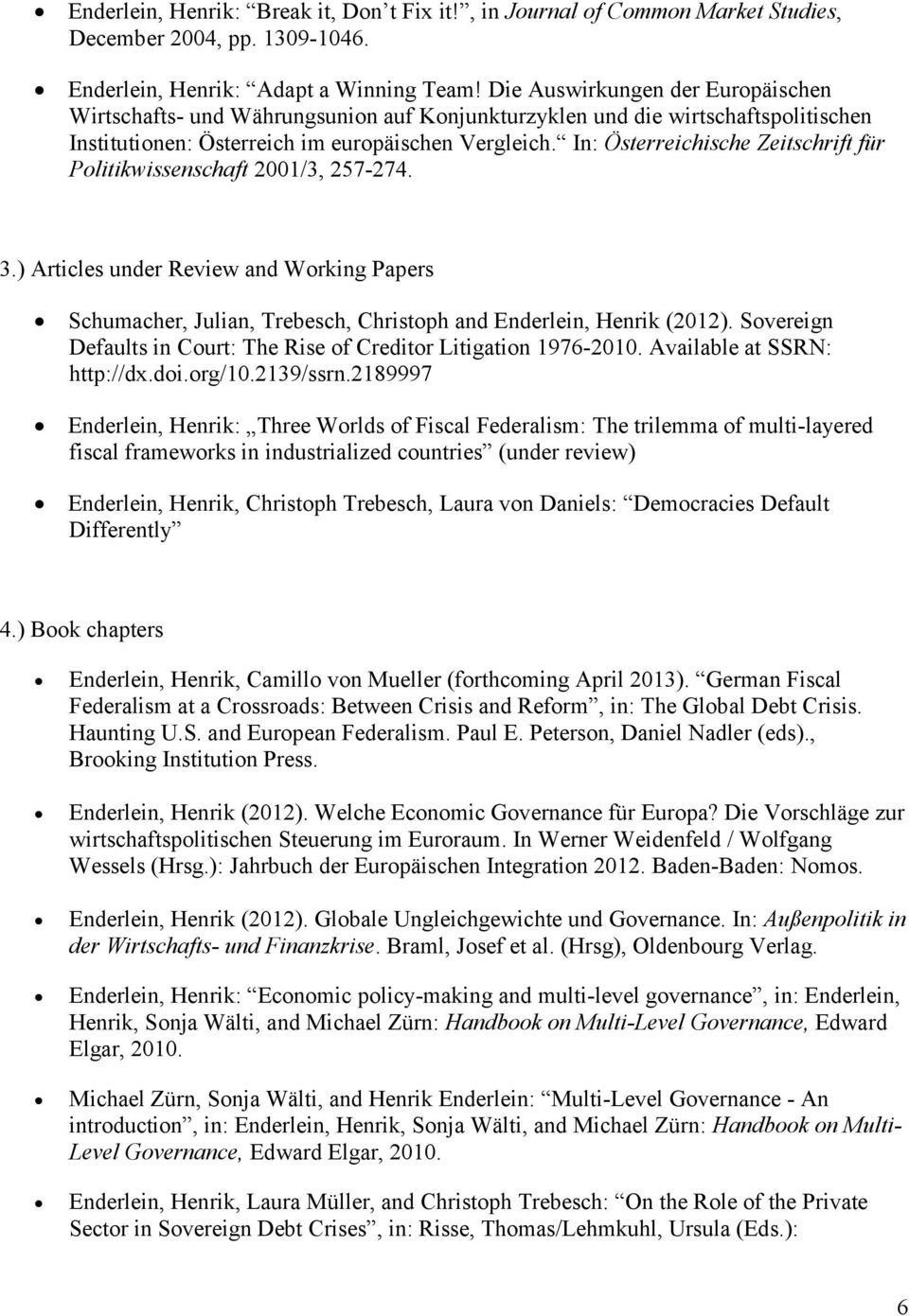 In: Österreichische Zeitschrift für Politikwissenschaft 2001/3, 257-274. 3.) Articles under Review and Working Papers Schumacher, Julian, Trebesch, Christoph and Enderlein, Henrik (2012).