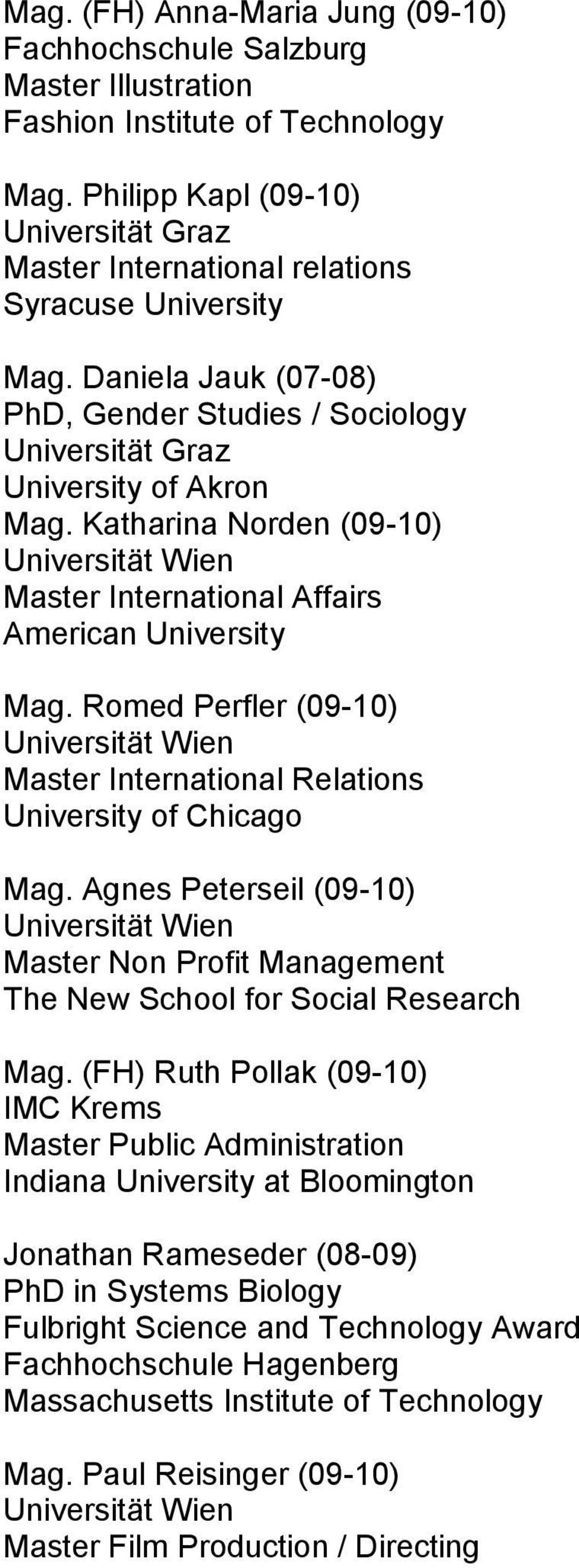 Katharina Norden (09-10) Universität Master International Affairs American University Mag. Romed Perfler (09-10) Universität Master International Relations University of Chicago Mag.