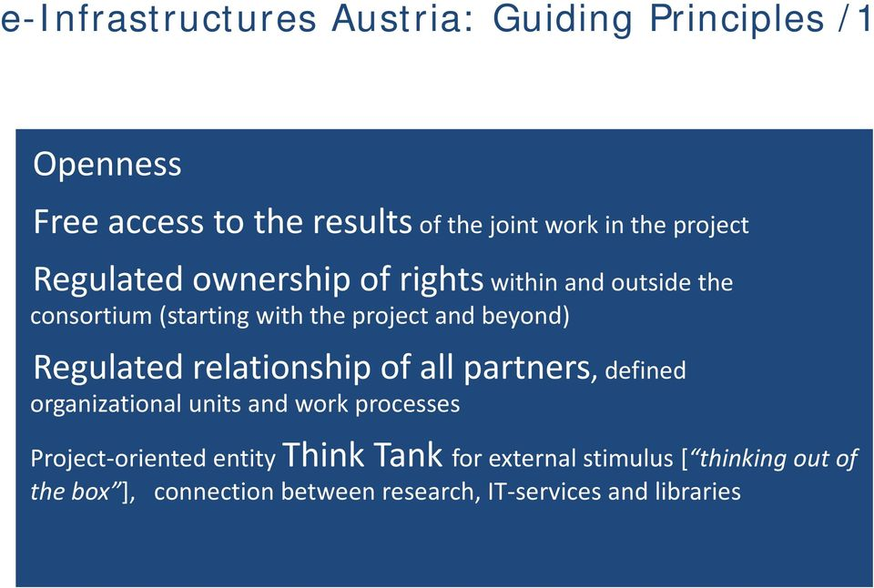 Regulated relationship of all partners, defined organizational units and work processes Project-oriented entity