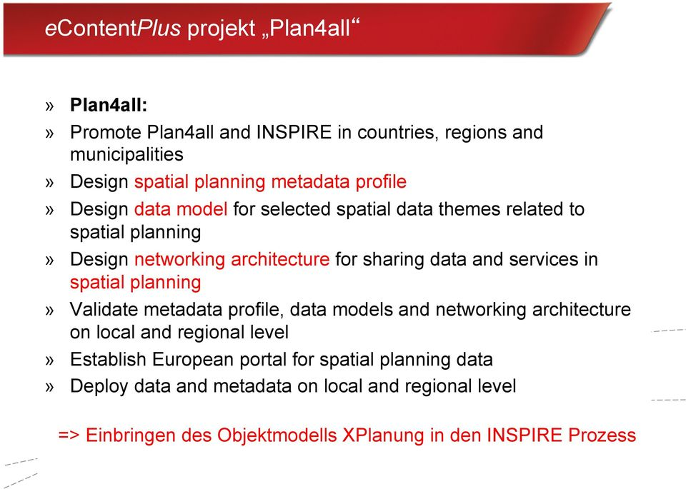 services in spatial planning Validate metadata profile, data models and networking architecture on local and regional level Establish European