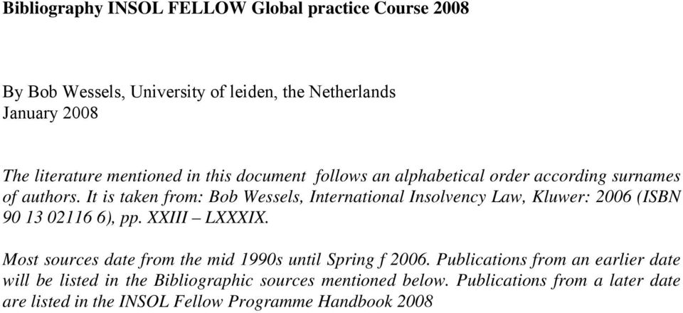 It is taken from: Bob Wessels, International Insolvency Law, Kluwer: 2006 (ISBN 90 13 02116 6), pp. XXIII LXXXIX.