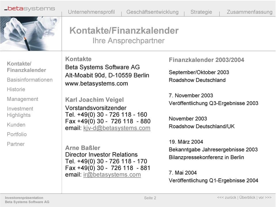 +49(0) 30-726 118-170 Fax +49(0) 30-726 118-881 email: ir@betasystems.com 2003/2004 September/Oktober 2003 Roadshow Deutschland 7.