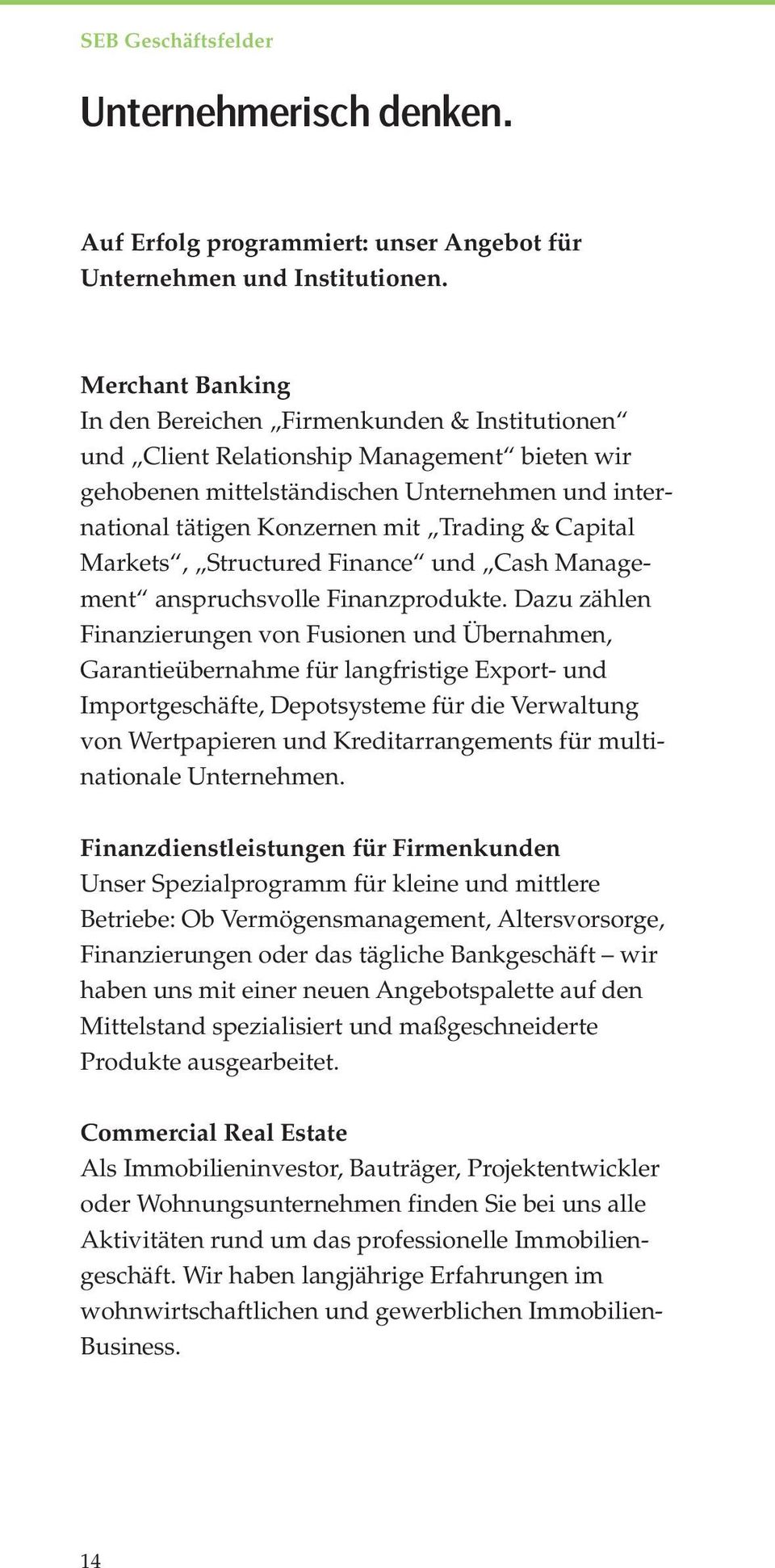 Capital Markets, Structured Finance und Cash Management anspruchsvolle Finanzprodukte.