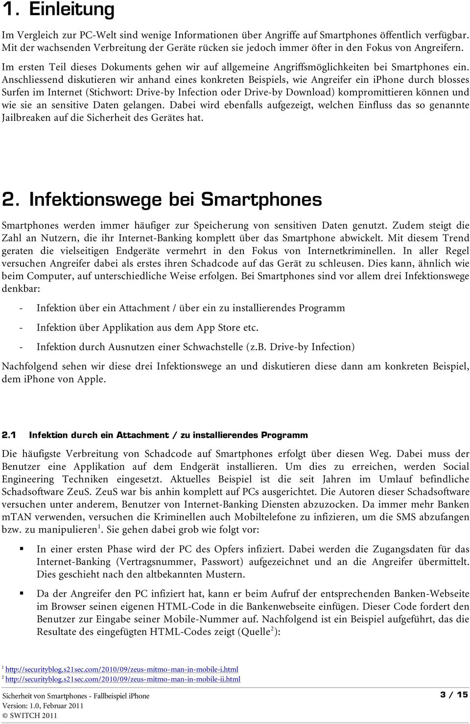 Anschliessend diskutieren wir anhand eines konkreten Beispiels, wie Angreifer ein iphone durch blosses Surfen im Internet (Stichwort: Drive-by Infection oder Drive-by Download) kompromittieren können