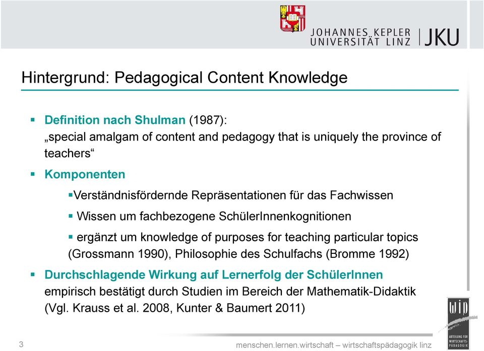 ergänzt um knowledge of purposes for teaching particular topics (Grossmann 1990), Philosophie des Schulfachs (Bromme 1992) Durchschlagende hl
