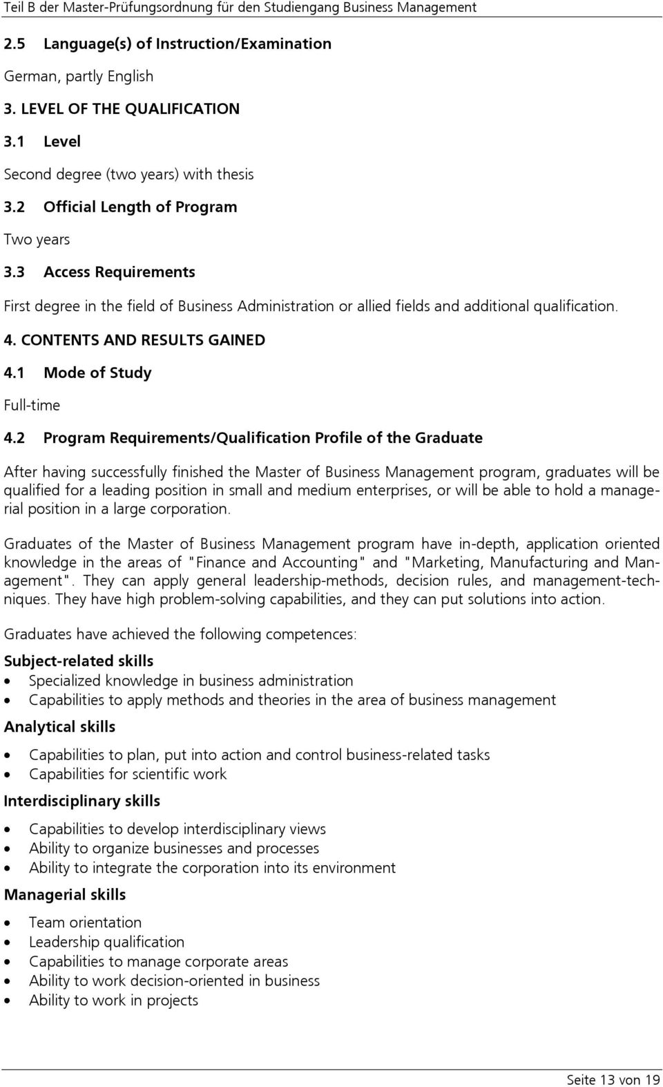 2 Program Requirements/Qualification Profile of the Graduate After having successfully finished the Master of Business Management program, graduates will be qualified for a leading position in small