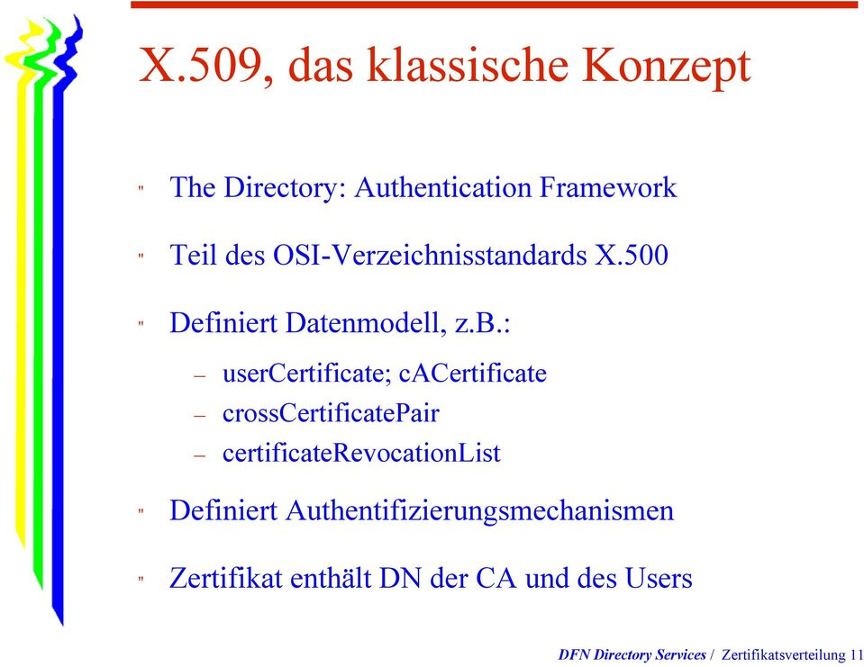 : usercertificate; cacertificate crosscertificatepair certificaterevocationlist ""