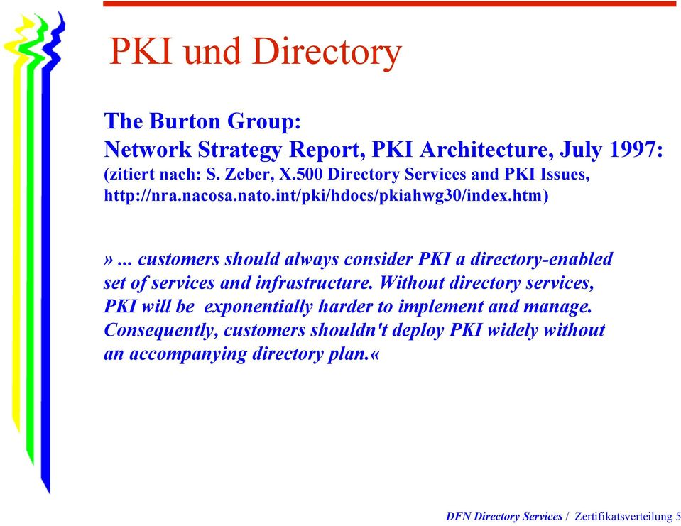 .. customers should always consider PKI a directory-enabled set of services and infrastructure.