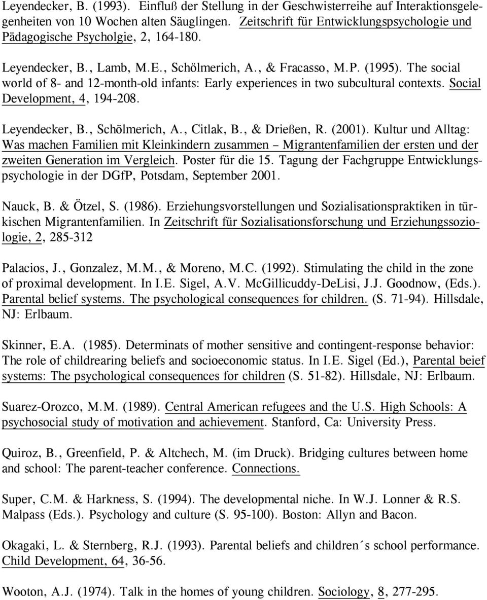 The social world of 8- and 12-month-old infants: Early experiences in two subcultural contexts. Social Development, 4, 194-208. Leyendecker, B., Schölmerich, A., Citlak, B., & Drießen, R. (2001).