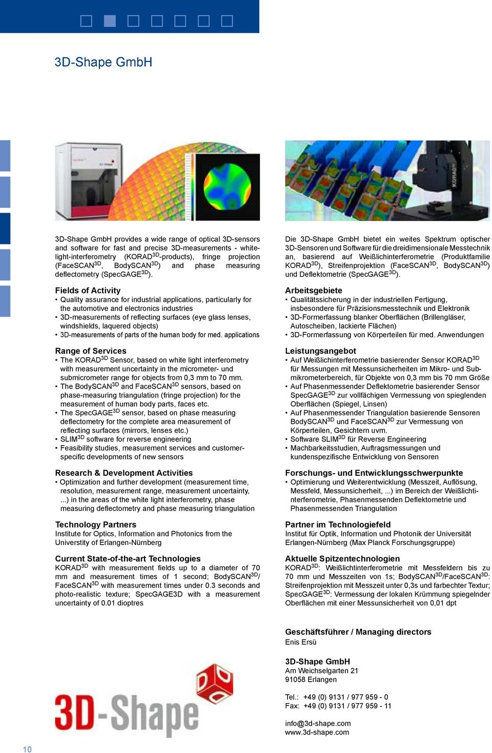 Quality assurance for industrial applications, particularly for the automotive and electronics industries 3D-measurements of reflecting surfaces (eye glass lenses, windshields, laquered objects)