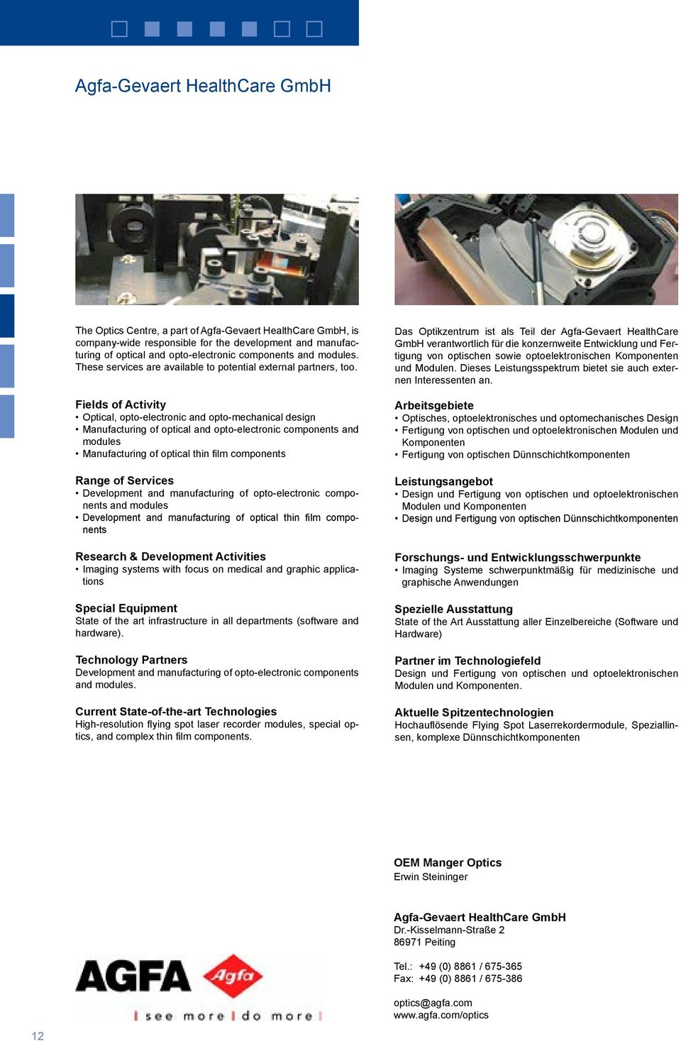 Optical, opto-electronic and opto-mechanical design Manufacturing of optical and opto-electronic components and modules Manufacturing of optical thin film components Development and manufacturing of