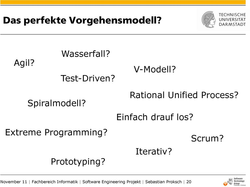 Rational Unified Process? Einfach drauf los? Scrum? Iterativ?