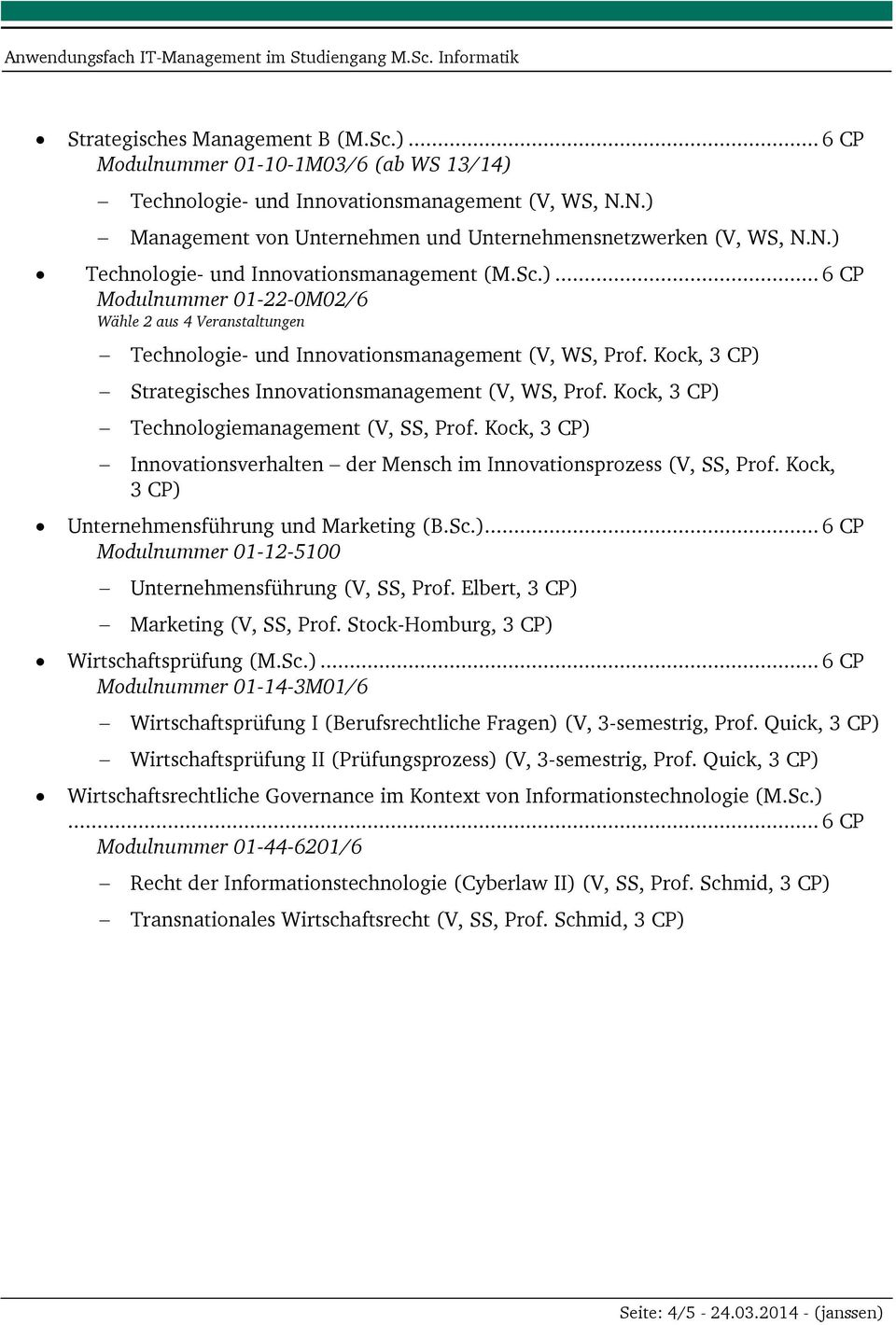 Kock, Strategisches Innovationsmanagement (V, WS, Prof. Kock, Technologiemanagement (V, SS, Prof. Kock, Innovationsverhalten der Mensch im Innovationsprozess (V, SS, Prof.